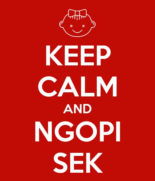 KEEP CALM AND NGOPI SEK