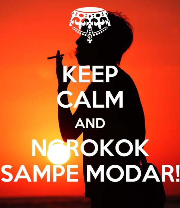 KEEP CALM AND NGROKOK SAMPE MODAR!