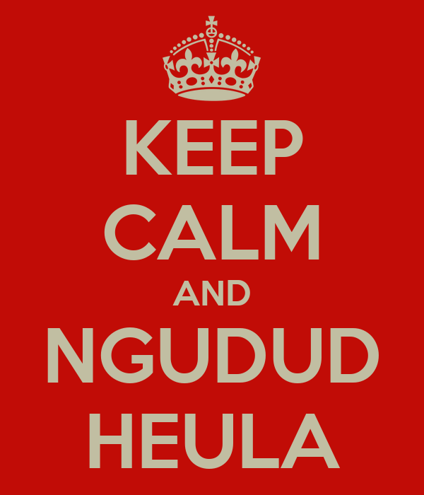 KEEP CALM AND NGUDUD HEULA