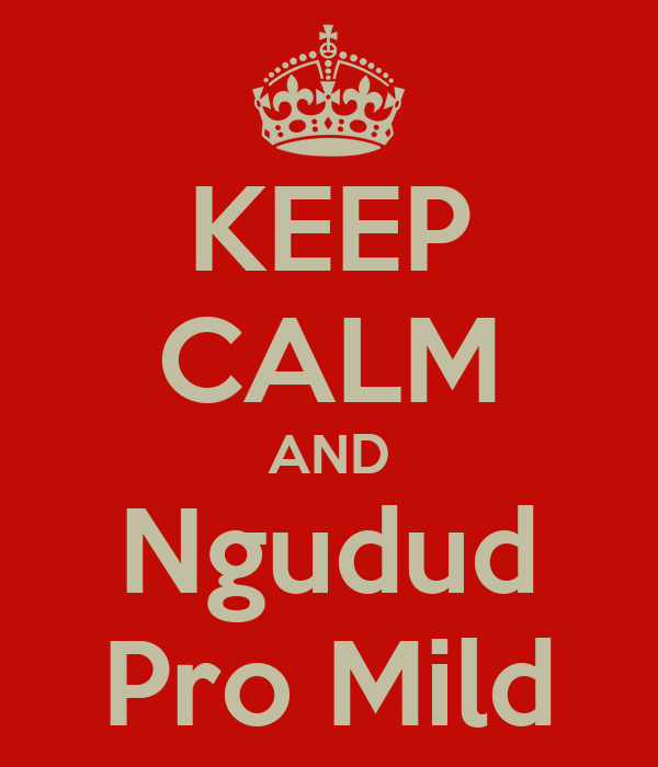KEEP CALM AND Ngudud Pro Mild