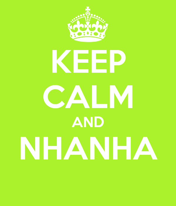KEEP CALM AND NHANHA