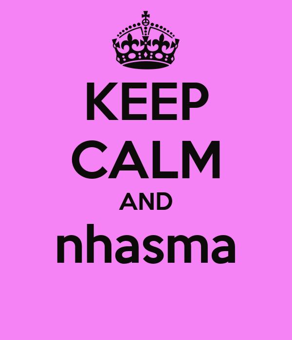 KEEP CALM AND nhasma