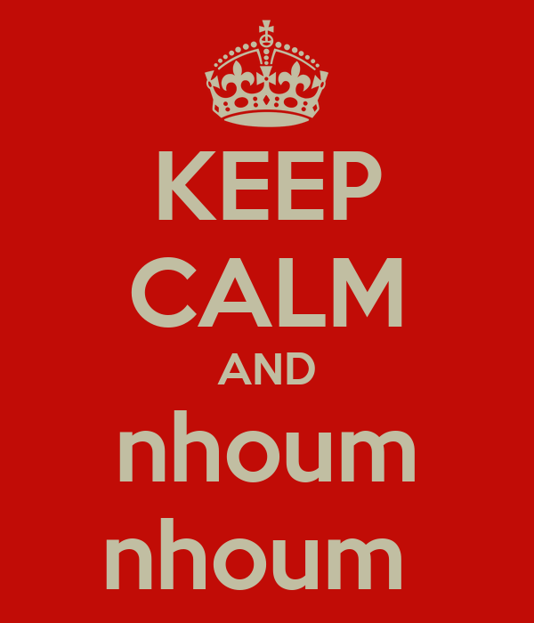KEEP CALM AND nhoum nhoum