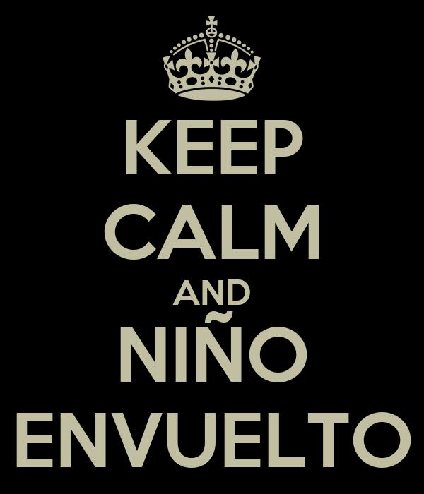 KEEP CALM AND NIÑO ENVUELTO