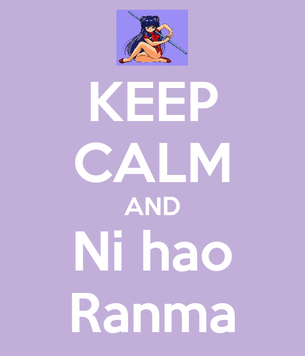 KEEP CALM AND Ni hao Ranma