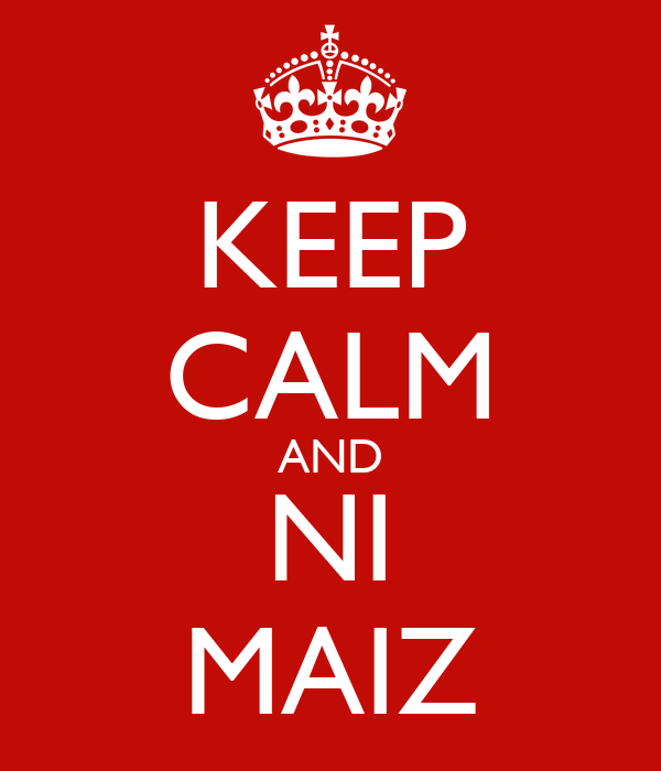 KEEP CALM AND NI MAIZ