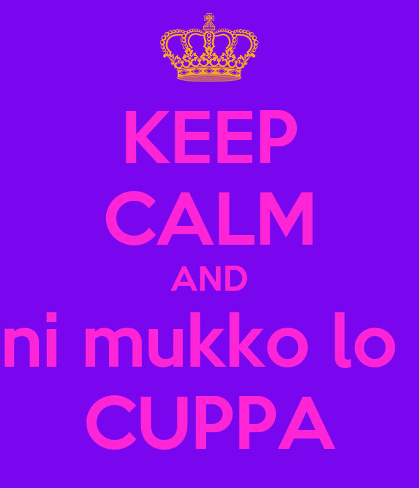 KEEP CALM AND ni mukko lo  CUPPA