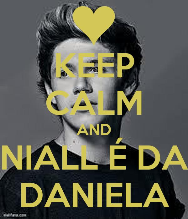 KEEP CALM AND NIALL É DA DANIELA