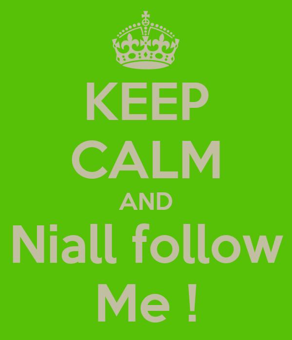 KEEP CALM AND Niall follow Me !