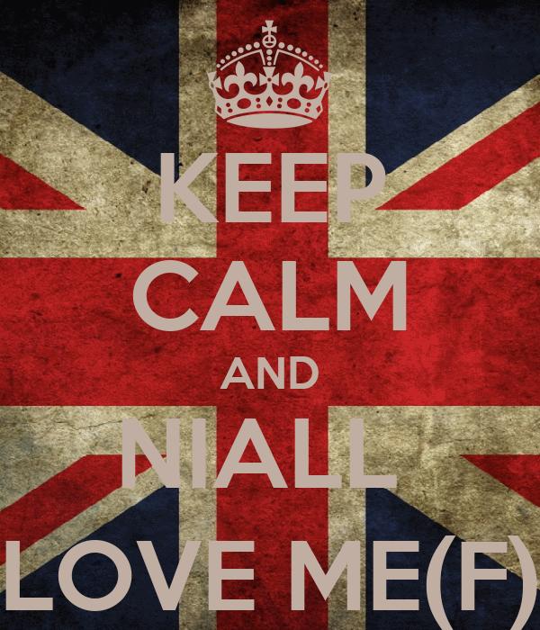 KEEP CALM AND NIALL  LOVE ME(F)