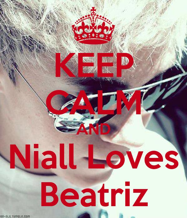 KEEP CALM AND Niall Loves Beatriz