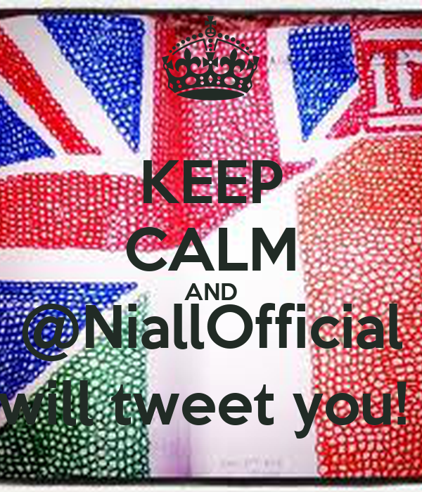 KEEP CALM AND @NiallOfficial will tweet you!