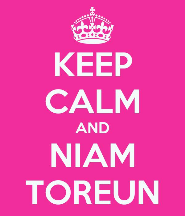 KEEP CALM AND NIAM TOREUN