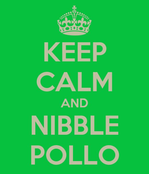 KEEP CALM AND NIBBLE POLLO