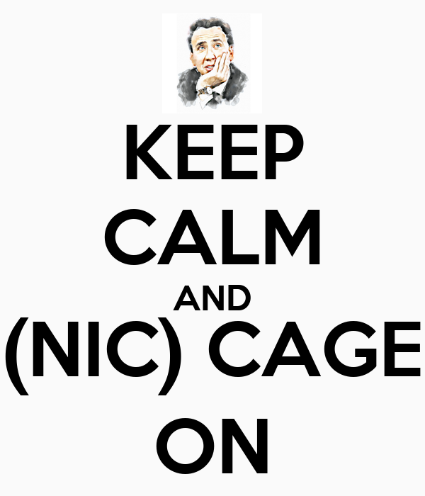 KEEP CALM AND (NIC) CAGE ON