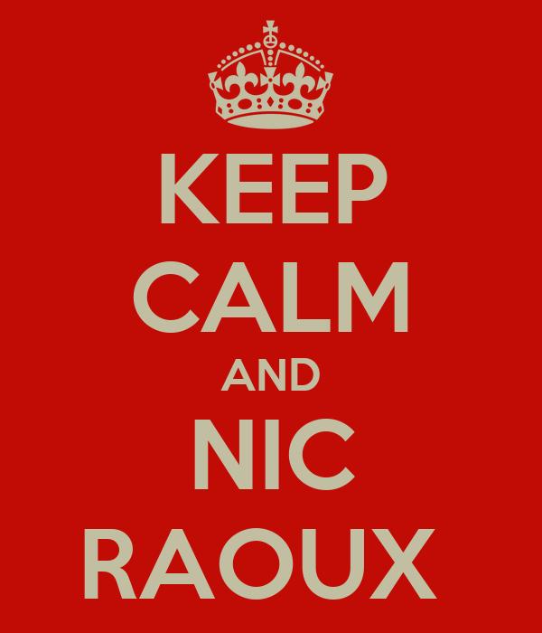 KEEP CALM AND NIC RAOUX
