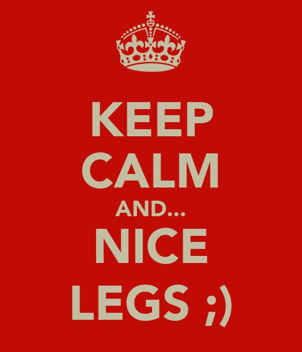 KEEP CALM AND... NICE LEGS ;)