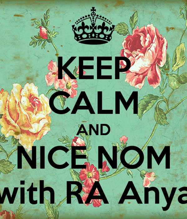 KEEP CALM AND NICE NOM with RA Anya
