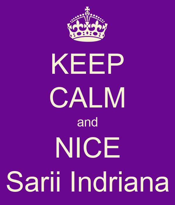 KEEP CALM and NICE Sarii Indriana