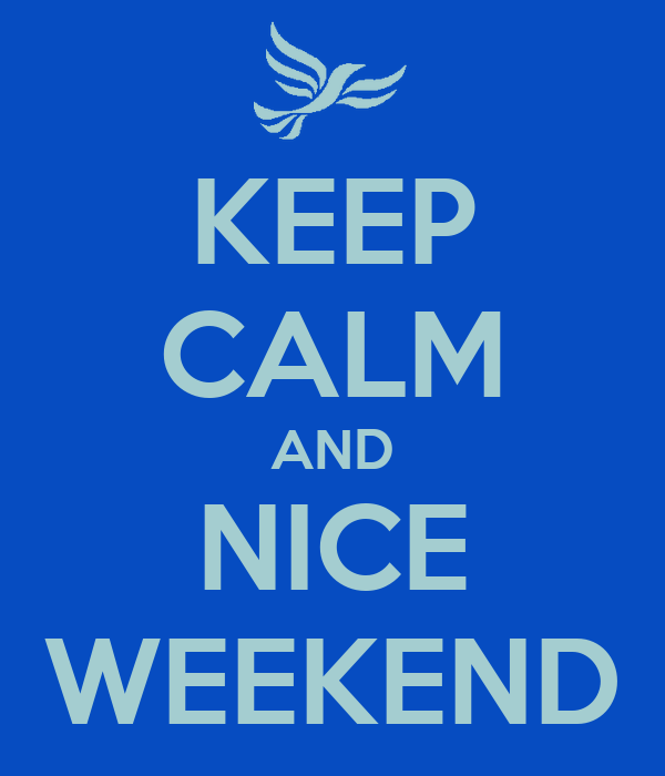 KEEP CALM AND NICE WEEKEND