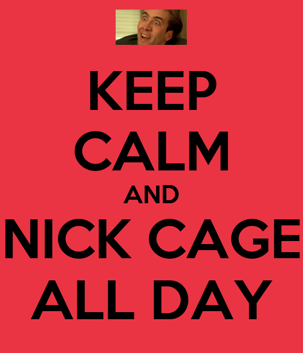KEEP CALM AND NICK CAGE ALL DAY