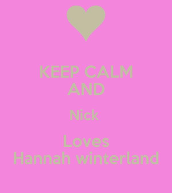 KEEP CALM AND Nick  Loves Hannah winterland