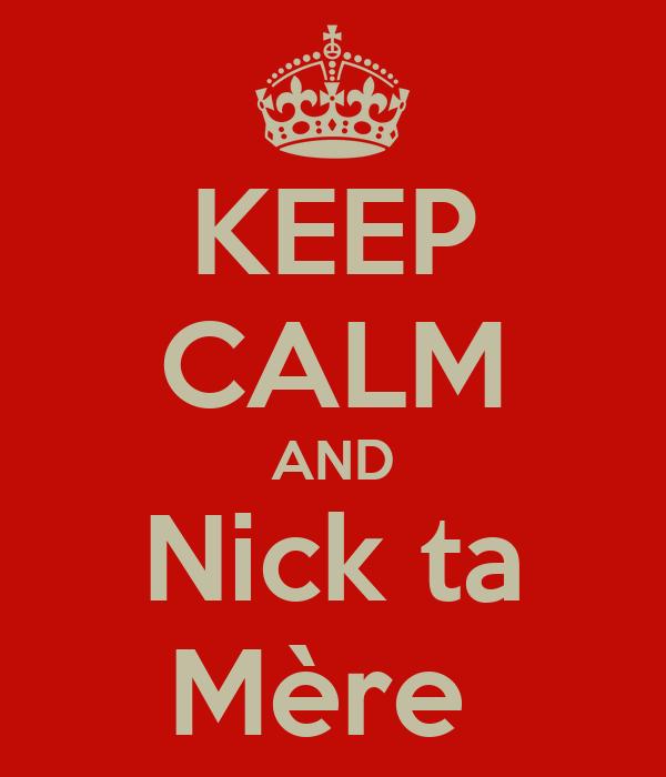 KEEP CALM AND Nick ta Mère