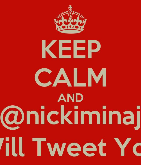 KEEP CALM AND @nickiminaj Will Tweet You