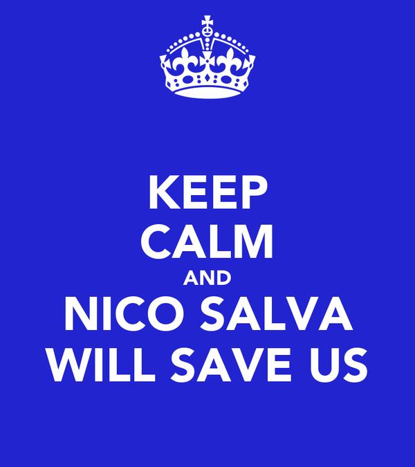 KEEP CALM AND NICO SALVA WILL SAVE US