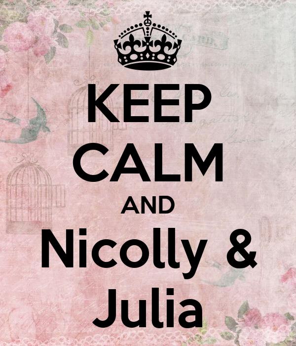 KEEP CALM AND Nicolly & Julia