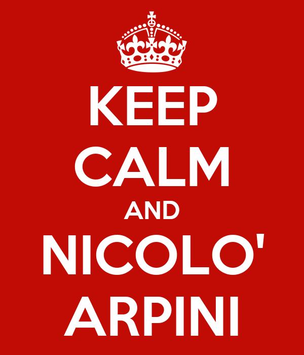 KEEP CALM AND NICOLO' ARPINI