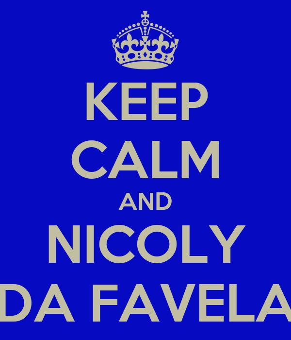 KEEP CALM AND NICOLY DA FAVELA