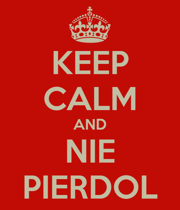 KEEP CALM AND NIE PIERDOL