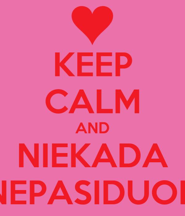 KEEP CALM AND NIEKADA NEPASIDUOK