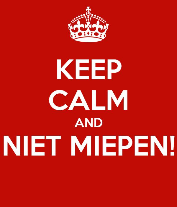KEEP CALM AND NIET MIEPEN!