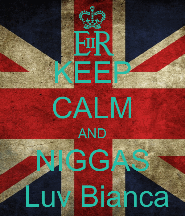 KEEP CALM AND NIGGAS  Luv Bianca