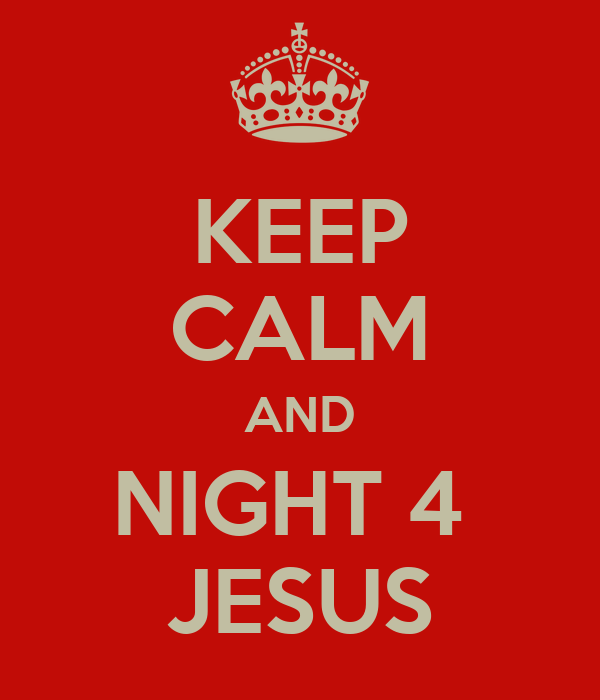 KEEP CALM AND NIGHT 4  JESUS