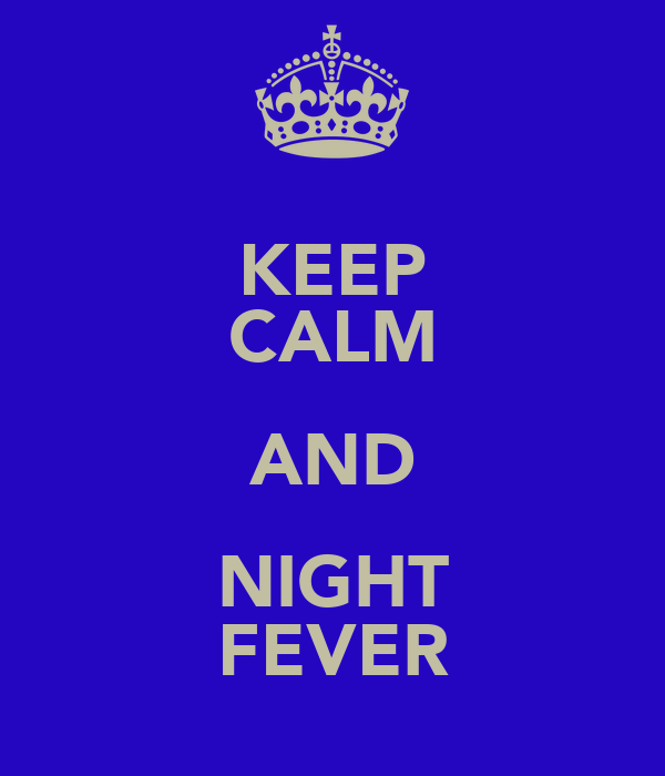 KEEP CALM AND NIGHT FEVER