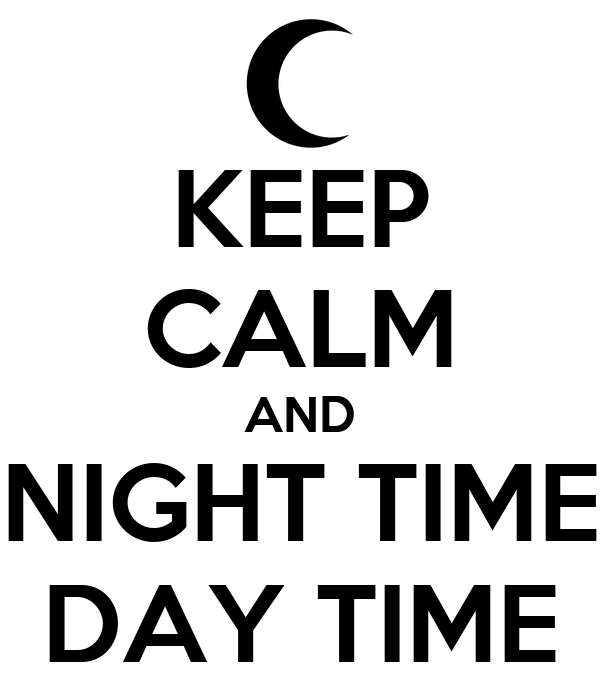KEEP CALM AND NIGHT TIME DAY TIME