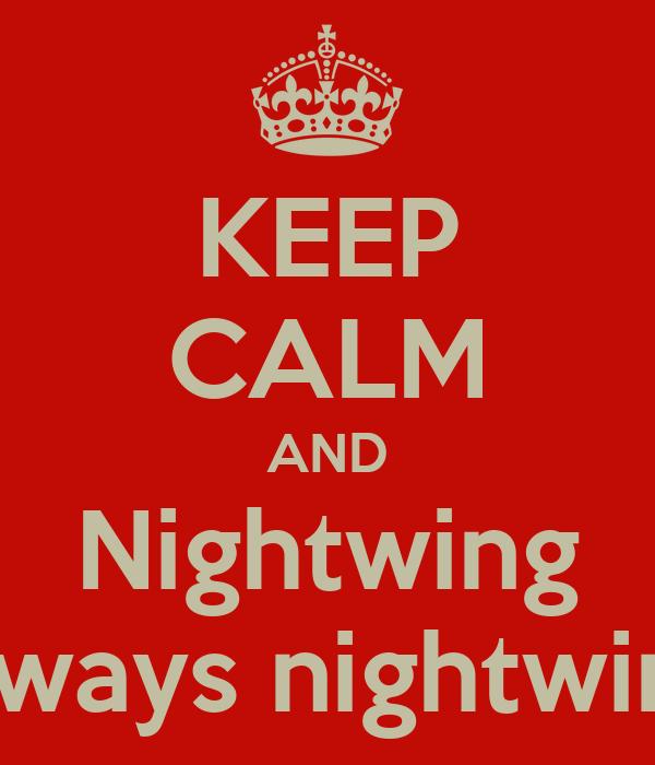 KEEP CALM AND Nightwing Always nightwing