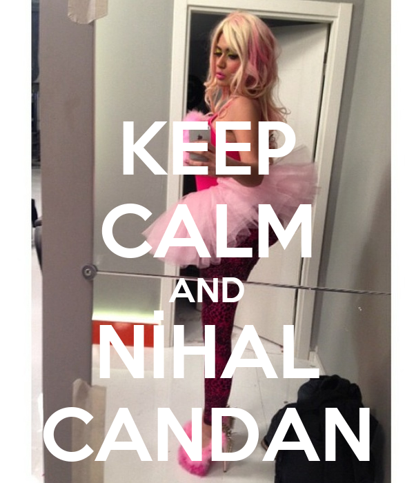 KEEP CALM AND NİHAL CANDAN