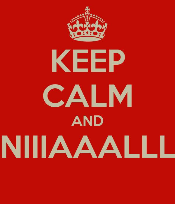 KEEP CALM AND NIIIAAALLL