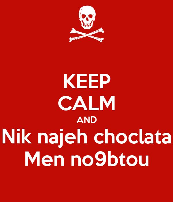 KEEP CALM AND Nik najeh choclata Men no9btou