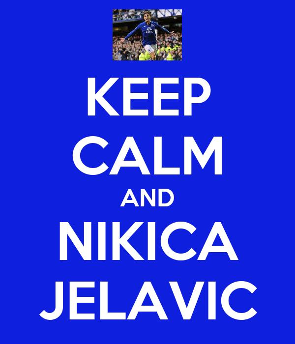 KEEP CALM AND NIKICA JELAVIC