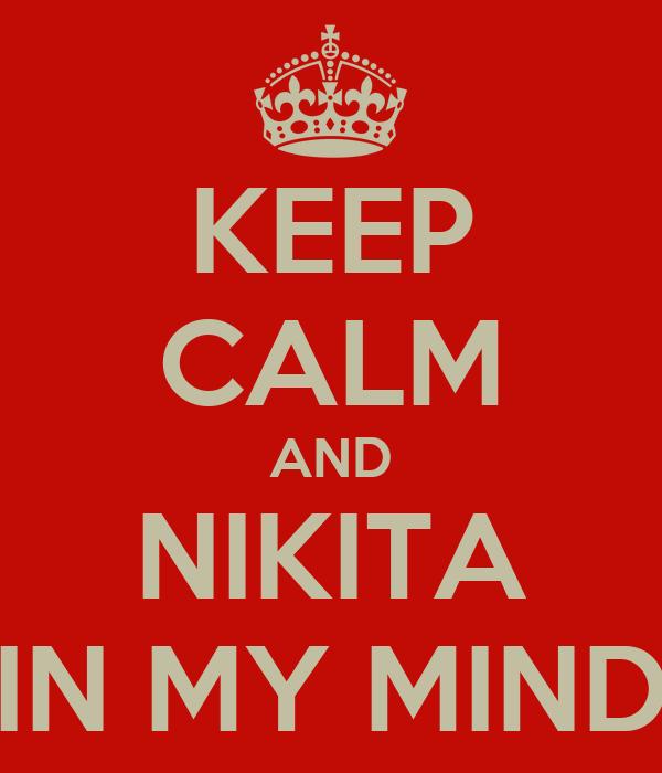 KEEP CALM AND NIKITA IN MY MIND