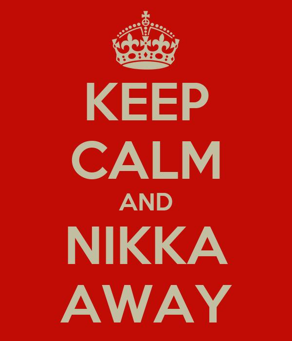 KEEP CALM AND NIKKA AWAY
