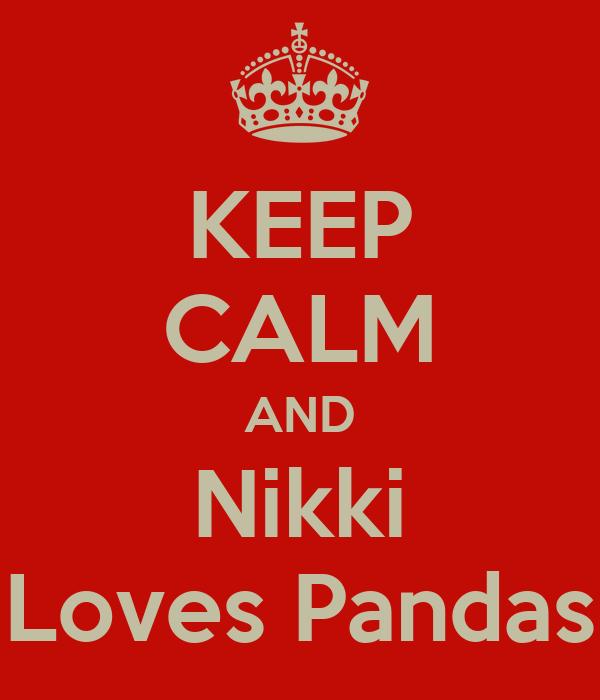 KEEP CALM AND Nikki Loves Pandas