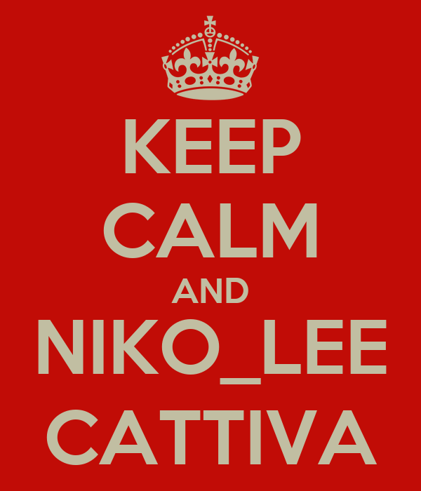 KEEP CALM AND  NIKO_LEE  CATTIVA