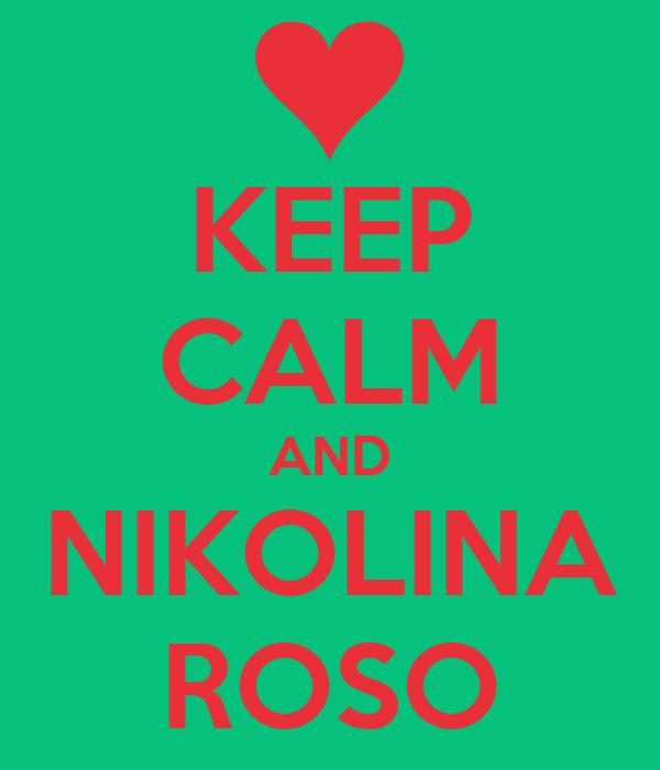 KEEP CALM AND NIKOLINA ROSO