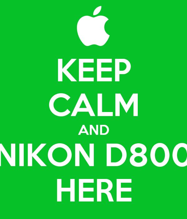 KEEP CALM AND NIKON D800 HERE
